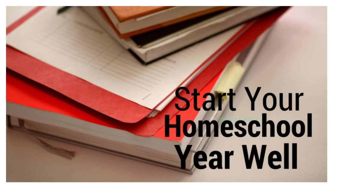 Start Your Homeschool Year Well - simple ways to start your year.